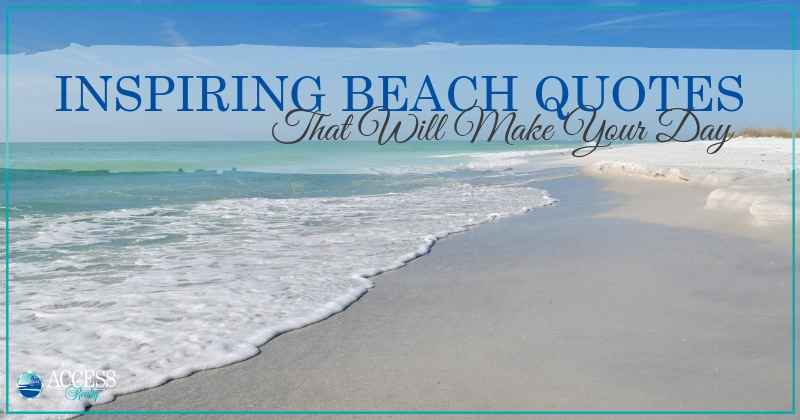 Inspiring Beach Quotes That Will Make Your Day | Access Realty